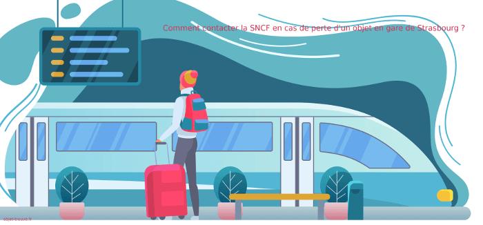 Comment contacter la SNCF, en cas de perte d'un objet en gare de Strasbourg ?